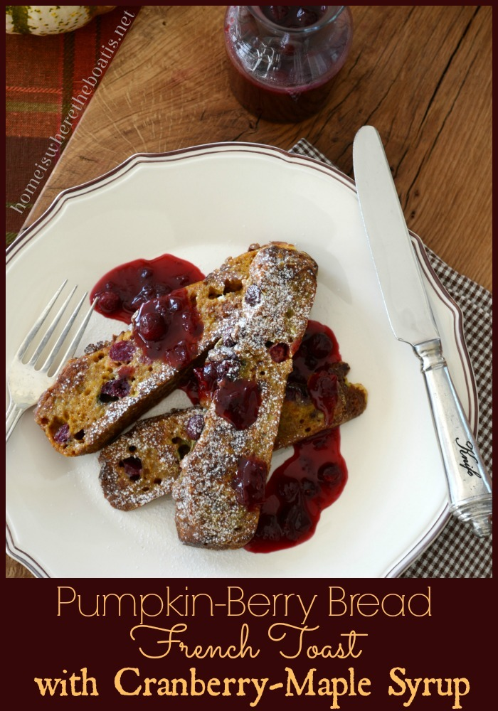 Pumpkin Berry Bread French Toast with Cranberry Maple Syrup