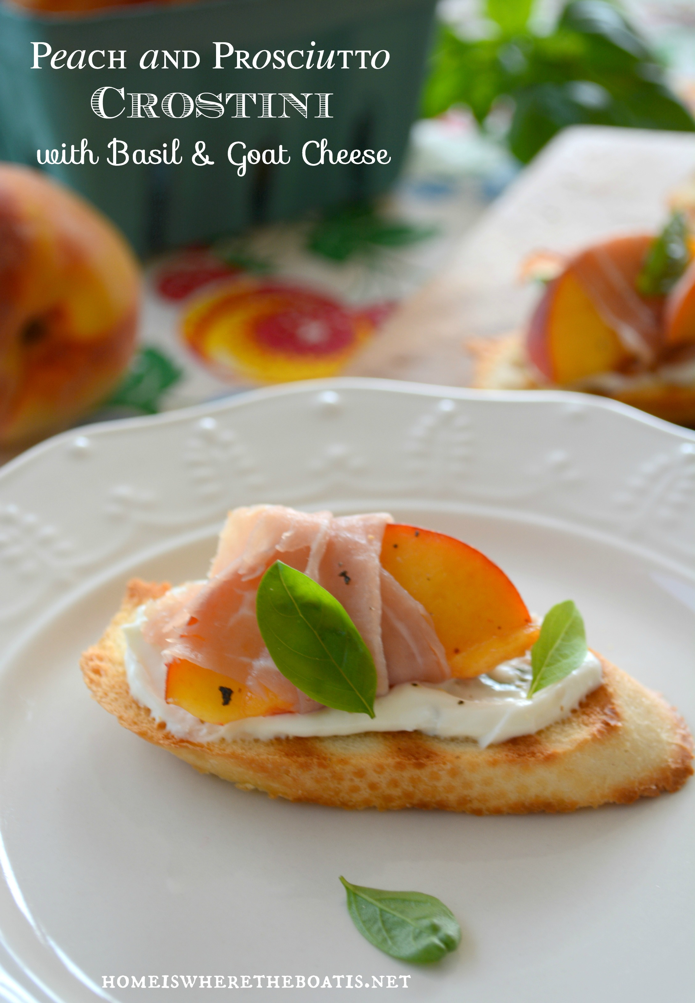 Peach and Prosciutto Crostini with Basil and Goat Cheese | Home is ...