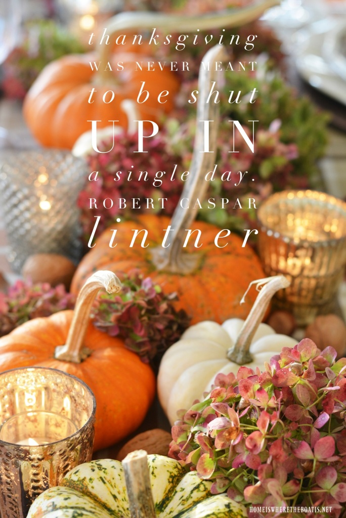 Thanksgiving was never meant to be shut up in a single day. | ©homeiswheretheboatis.net #thanksgiving #quotes